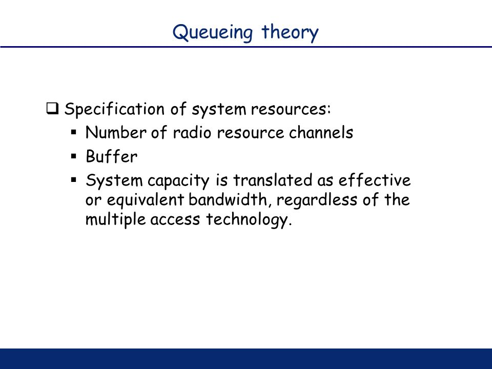 Queueing theory Specification of system resources: