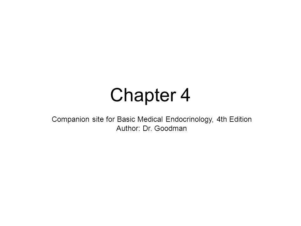 Chapter 4 Companion site for Basic Medical Endocrinology, 4th Edition Author: Dr. Goodman