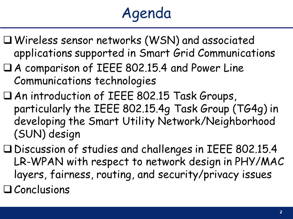 Agenda Wireless sensor networks (WSN) and associated applications supported in Smart Grid Communications.