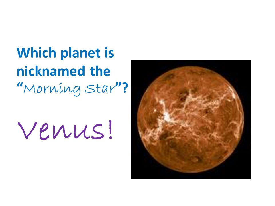 Which planet is nicknamed the Morning Star