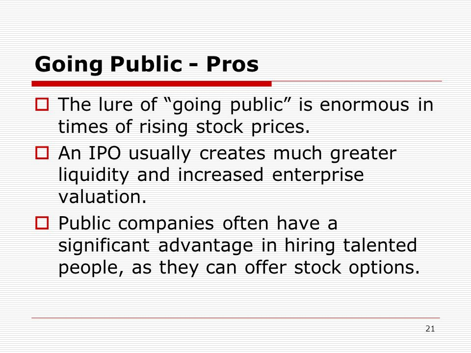 Going Public - Pros The lure of going public is enormous in times of rising stock prices.