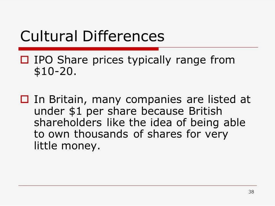 Cultural Differences IPO Share prices typically range from $10-20.