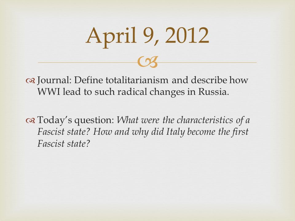 April 9, 2012 Journal: Define totalitarianism and describe how WWI lead to such radical changes in Russia.