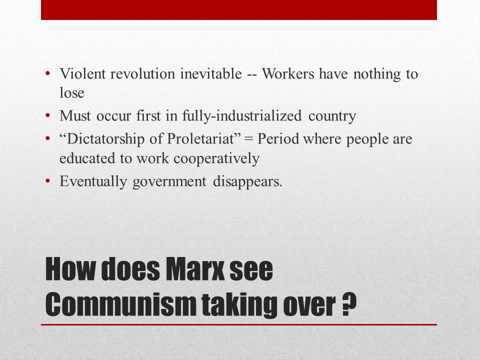 How does Marx see Communism taking over