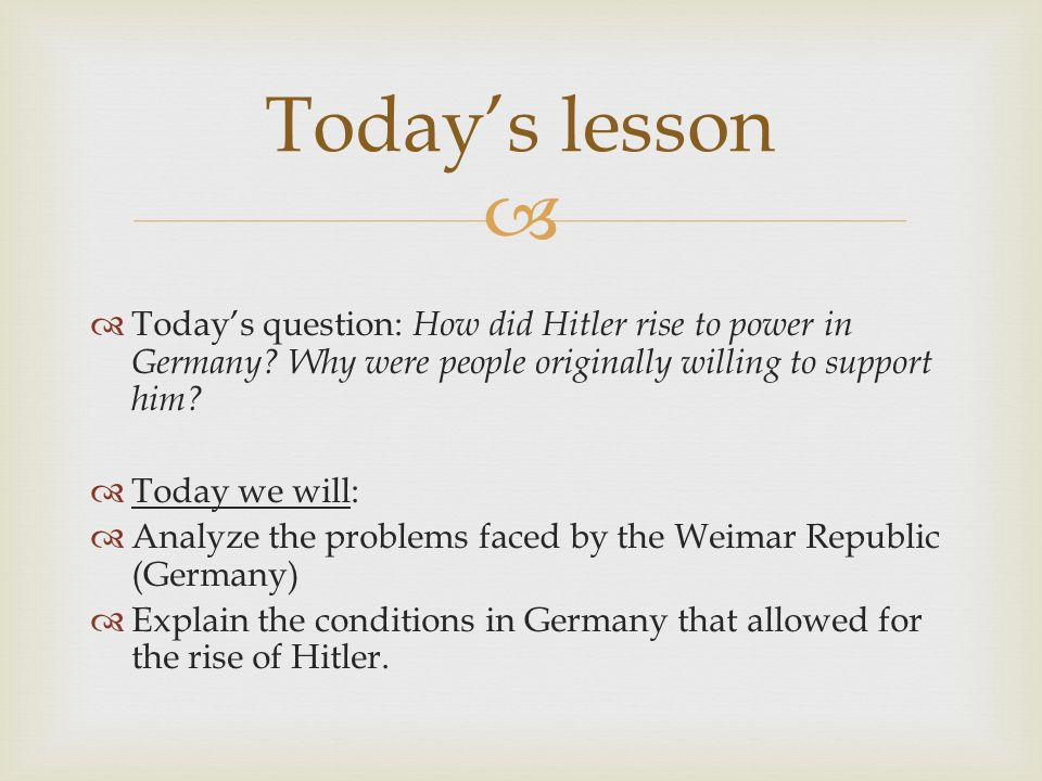 Today's lesson Today's question: How did Hitler rise to power in Germany Why were people originally willing to support him