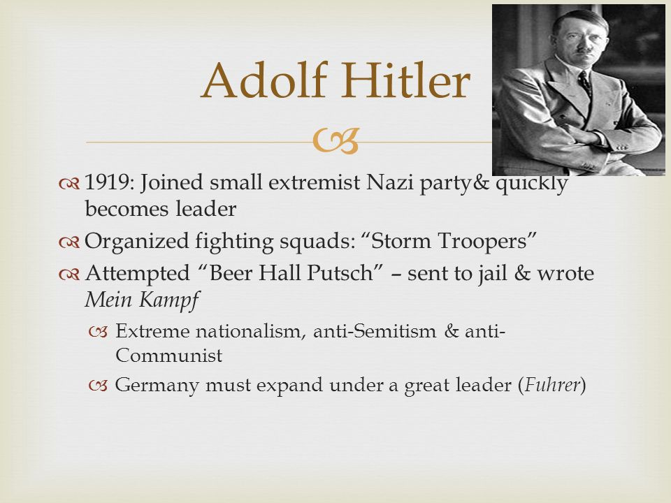 Adolf Hitler 1919: Joined small extremist Nazi party& quickly becomes leader. Organized fighting squads: Storm Troopers