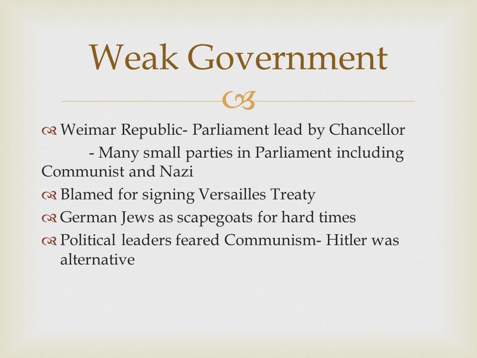 Weak Government Weimar Republic- Parliament lead by Chancellor