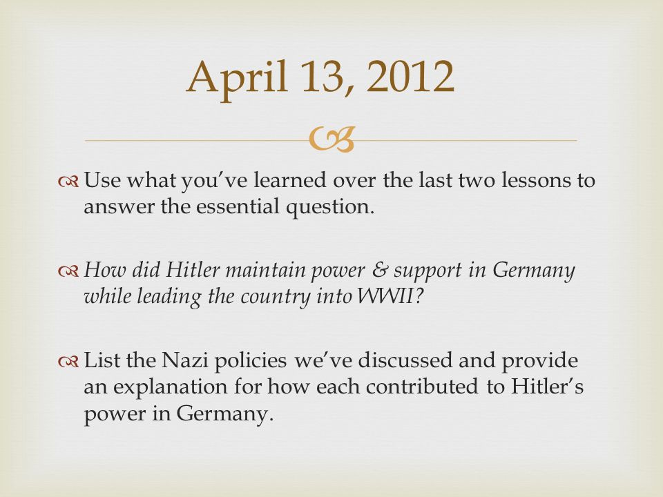 April 13, 2012 Use what you've learned over the last two lessons to answer the essential question.
