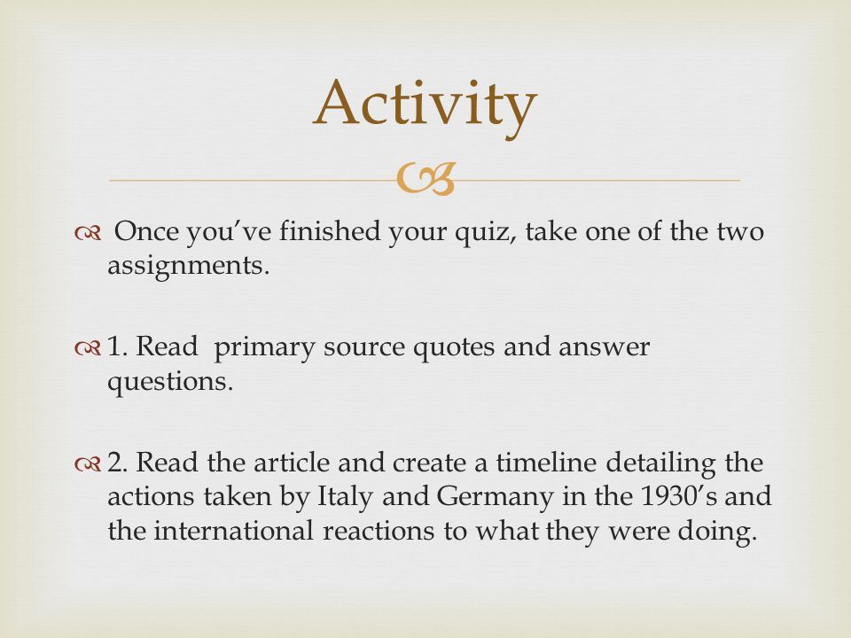 Activity Once you've finished your quiz, take one of the two assignments. 1. Read primary source quotes and answer questions.