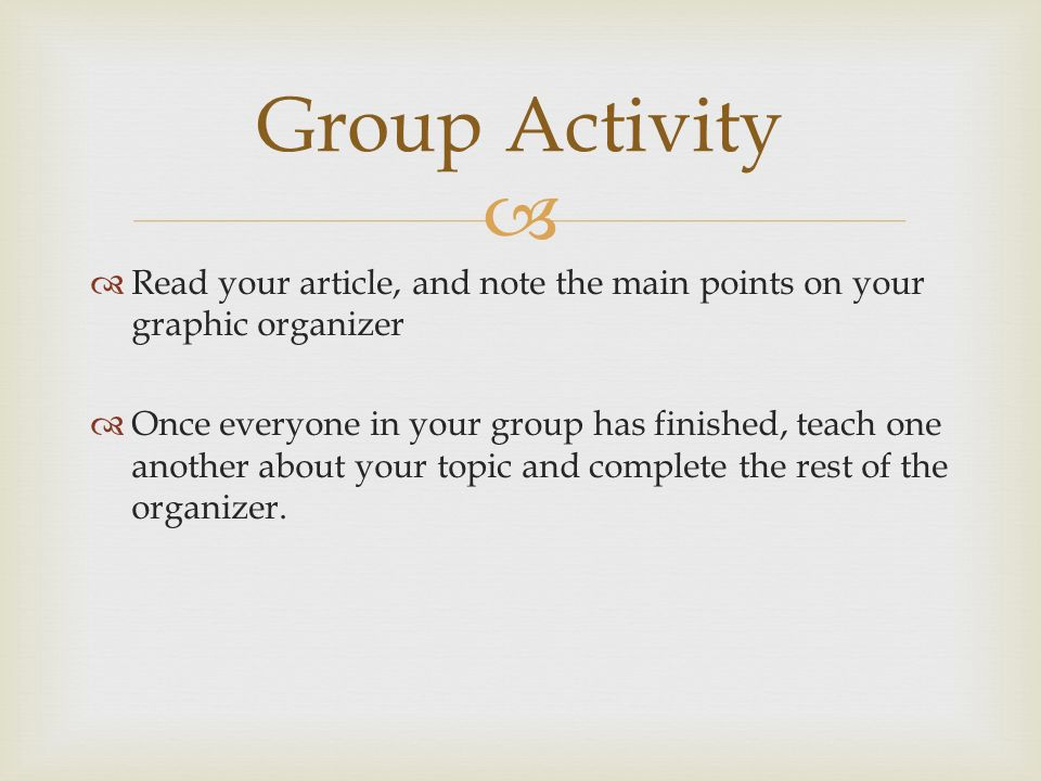 Group Activity Read your article, and note the main points on your graphic organizer.