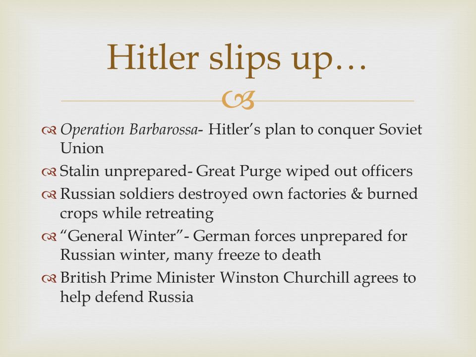 Hitler slips up… Operation Barbarossa- Hitler's plan to conquer Soviet Union. Stalin unprepared- Great Purge wiped out officers.