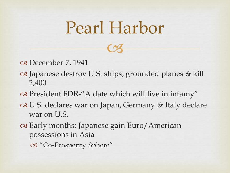 Pearl Harbor December 7, 1941. Japanese destroy U.S. ships, grounded planes & kill 2,400. President FDR- A date which will live in infamy