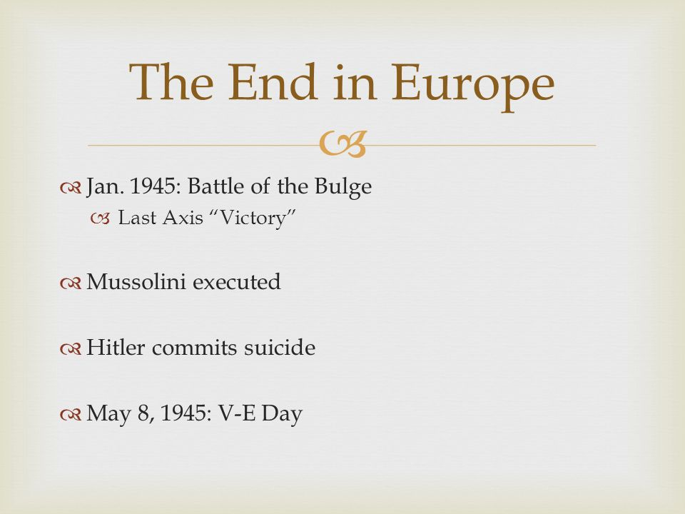 The End in Europe Jan. 1945: Battle of the Bulge Mussolini executed