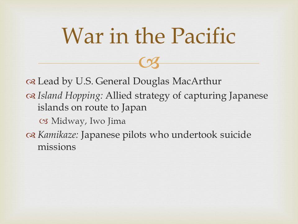War in the Pacific Lead by U.S. General Douglas MacArthur