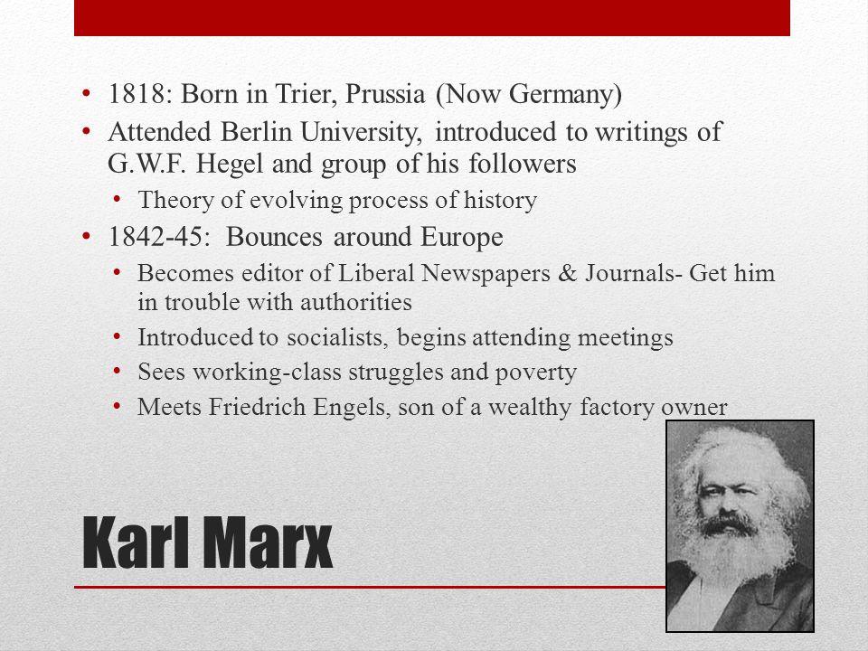 Karl Marx 1818: Born in Trier, Prussia (Now Germany)