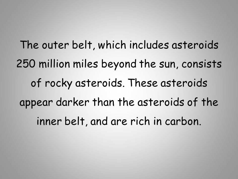 The outer belt, which includes asteroids 250 million miles beyond the sun, consists of rocky asteroids.