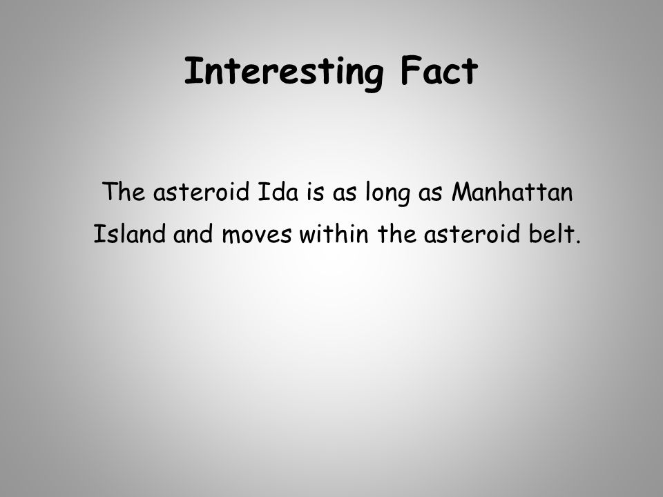 Interesting Fact The asteroid Ida is as long as Manhattan Island and moves within the asteroid belt.
