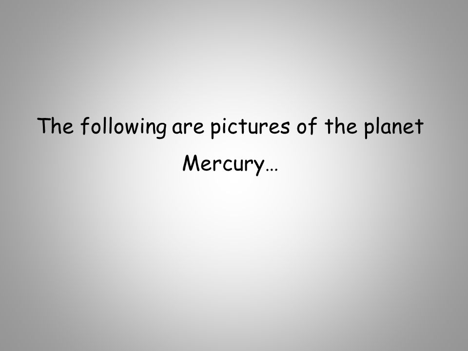 The following are pictures of the planet Mercury…