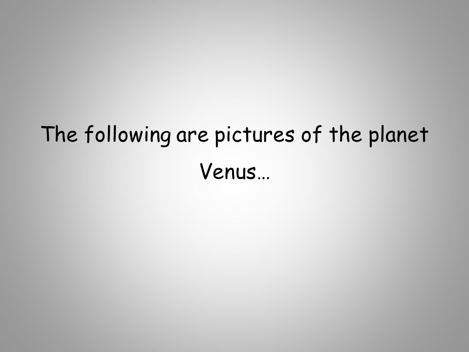 The following are pictures of the planet Venus…