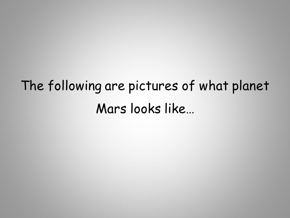 The following are pictures of what planet Mars looks like…