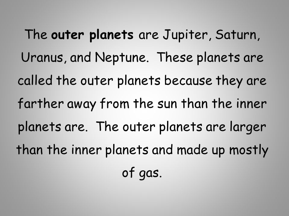The outer planets are Jupiter, Saturn, Uranus, and Neptune