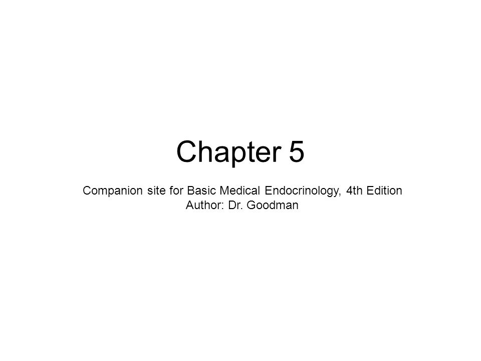 Chapter 5 Companion site for Basic Medical Endocrinology, 4th Edition Author: Dr. Goodman
