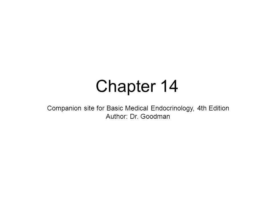 Chapter 14 Companion site for Basic Medical Endocrinology, 4th Edition Author: Dr. Goodman