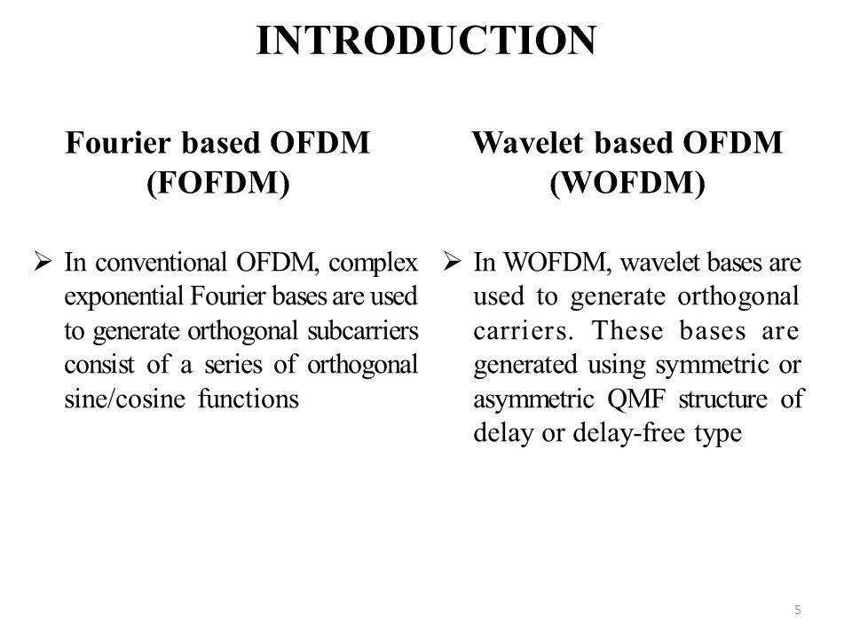 Fourier based OFDM (FOFDM) Wavelet based OFDM (WOFDM)
