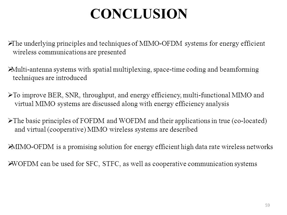 Conclusion The underlying principles and techniques of MIMO-OFDM systems for energy efficient. wireless communications are presented.