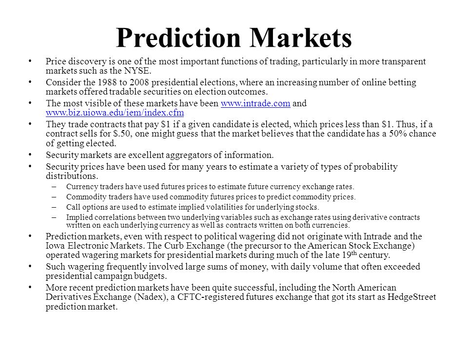 Prediction Markets Price discovery is one of the most important functions of trading, particularly in more transparent markets such as the NYSE.