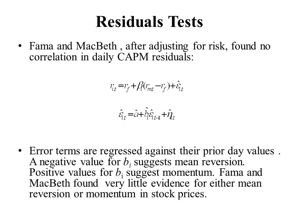 Residuals Tests Fama and MacBeth , after adjusting for risk, found no correlation in daily CAPM residuals: