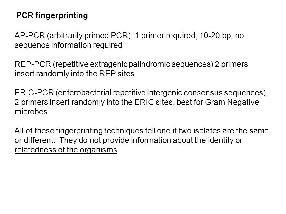 PCR fingerprinting AP-PCR (arbitrarily primed PCR), 1 primer required, 10-20 bp, no sequence information required.