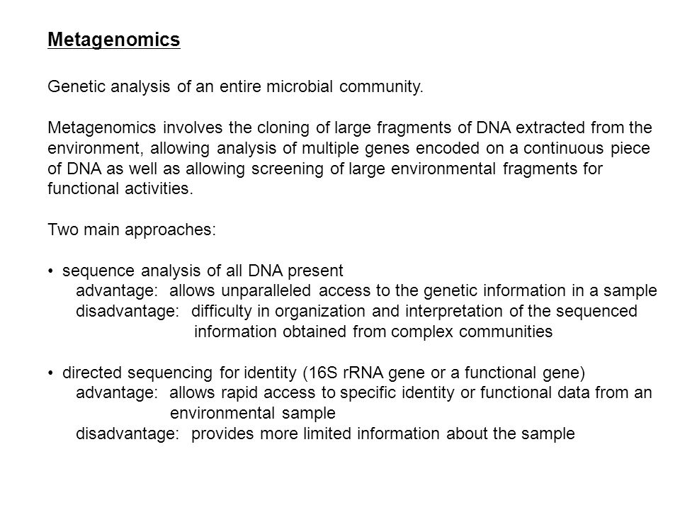 Metagenomics Genetic analysis of an entire microbial community.