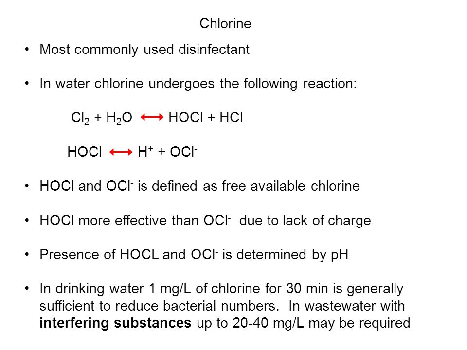 Chlorine Most commonly used disinfectant. In water chlorine undergoes the following reaction: Cl2 + H2O HOCl + HCl.