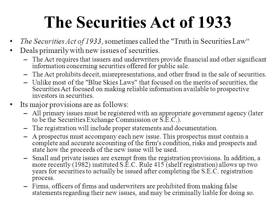 The Securities Act of 1933 The Securities Act of 1933, sometimes called the Truth in Securities Law