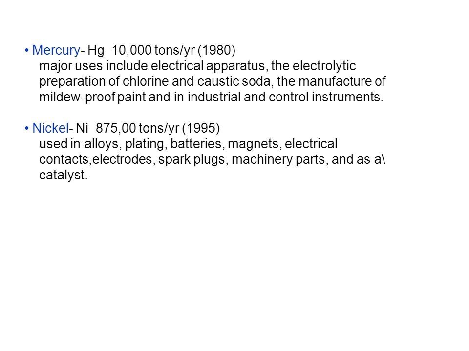 Mercury- Hg 10,000 tons/yr (1980) major uses include electrical apparatus, the electrolytic.