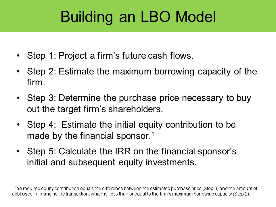 Building an LBO Model Step 1: Project a firm's future cash flows.