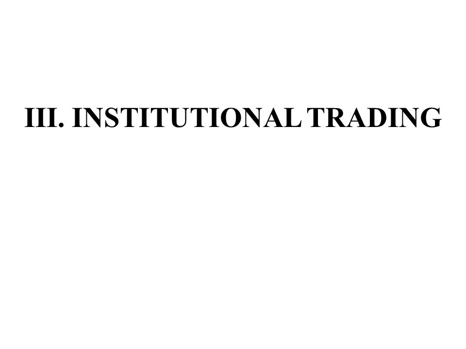 III. INSTITUTIONAL TRADING