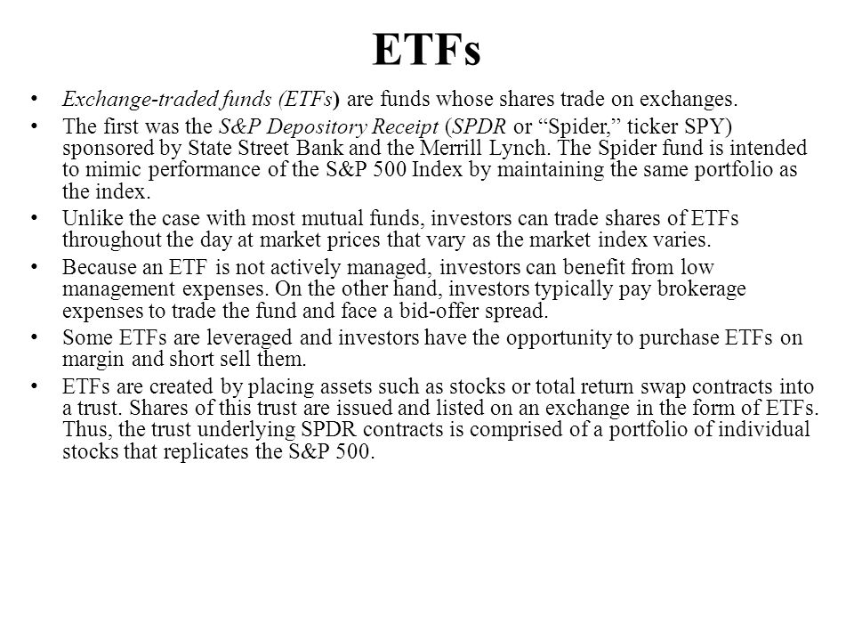 ETFs Exchange-traded funds (ETFs) are funds whose shares trade on exchanges.