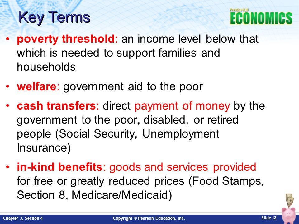 Key Terms poverty threshold: an income level below that which is needed to support families and households.