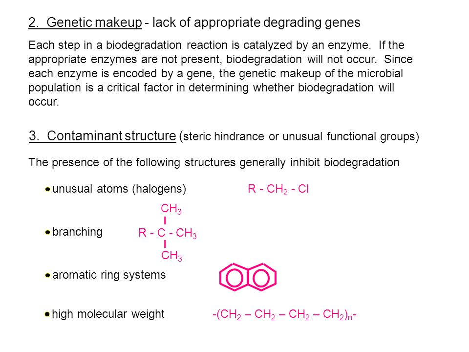 2. Genetic makeup - lack of appropriate degrading genes