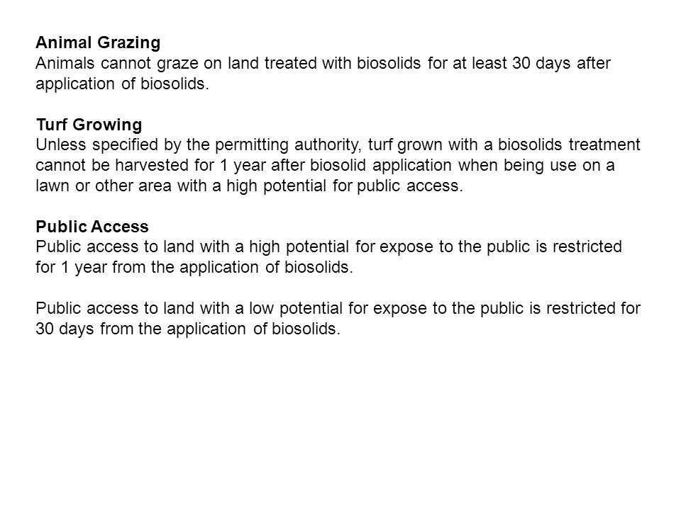 Animal Grazing Animals cannot graze on land treated with biosolids for at least 30 days after application of biosolids.
