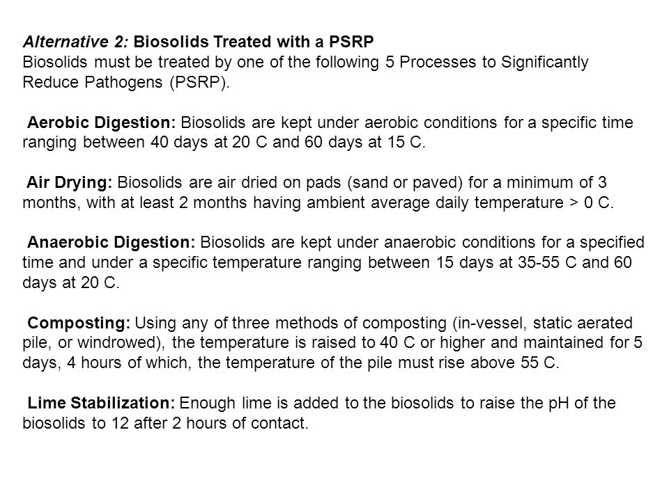 Alternative 2: Biosolids Treated with a PSRP Biosolids must be treated by one of the following 5 Processes to Significantly Reduce Pathogens (PSRP).