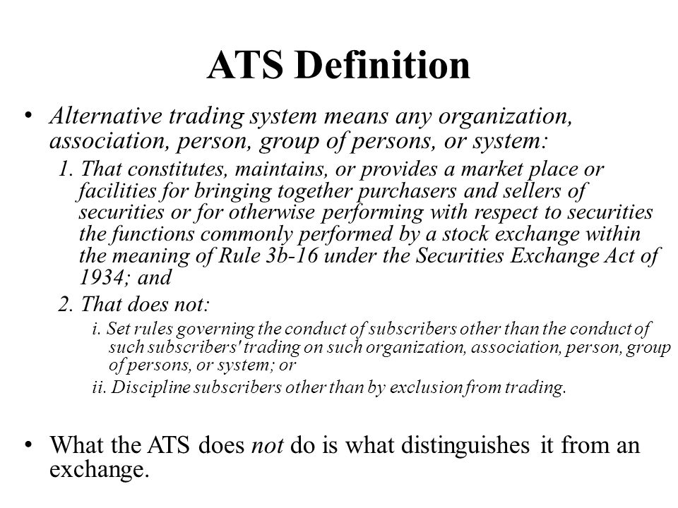 ATS Definition Alternative trading system means any organization, association, person, group of persons, or system: