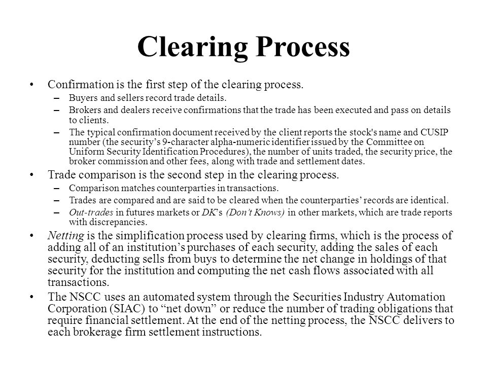 Clearing Process Confirmation is the first step of the clearing process. Buyers and sellers record trade details.