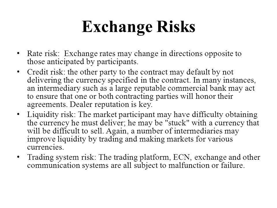 Exchange Risks Rate risk: Exchange rates may change in directions opposite to those anticipated by participants.
