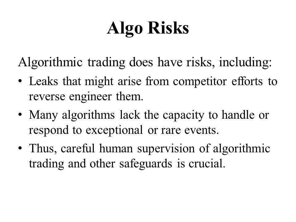 Algo Risks Algorithmic trading does have risks, including: