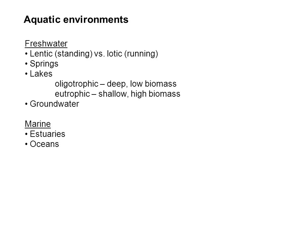 Aquatic environments Freshwater Lentic (standing) vs. lotic (running)