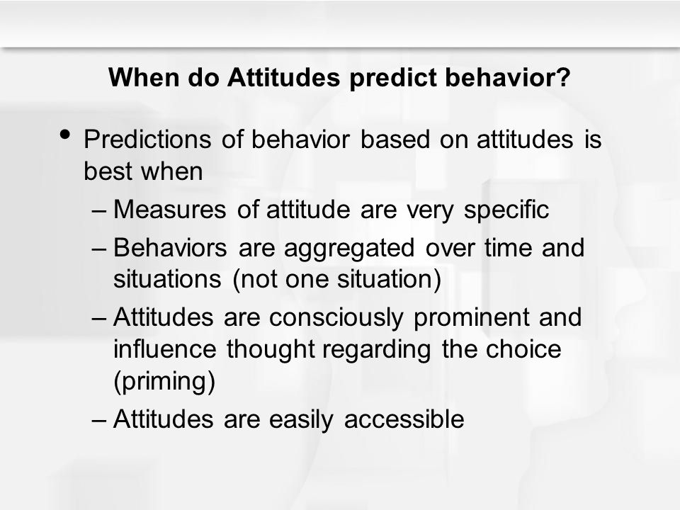 do attitudes predict behaviour essay Start studying social psychology: ch 4 attitudes and behavior learn vocabulary, terms, and more with flashcards, games, and other study tools  do attitudes.