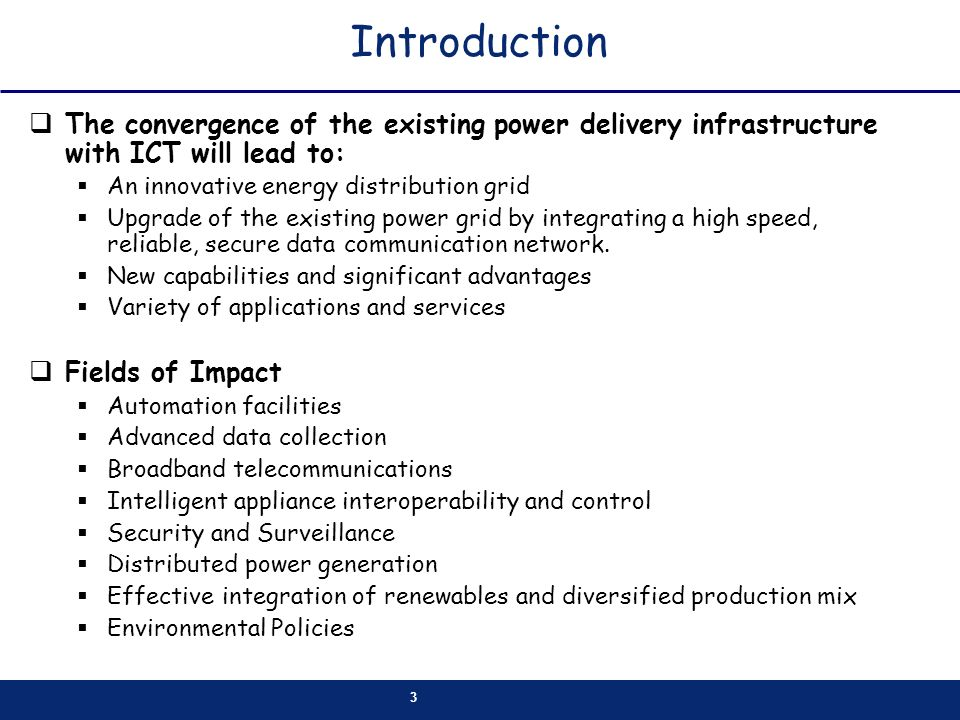 Introduction The convergence of the existing power delivery infrastructure with ICT will lead to: An innovative energy distribution grid.